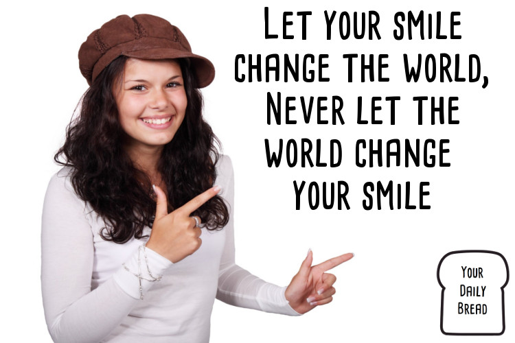 Let your smile change the world – Never let the world change your smile