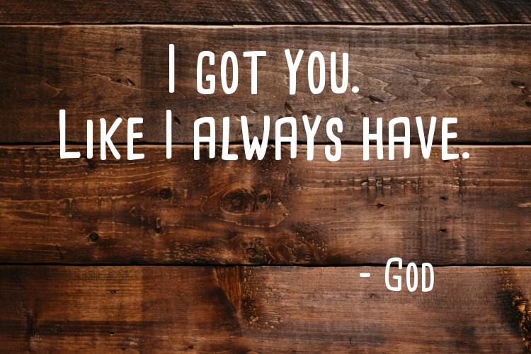 I got you, like I always have – God